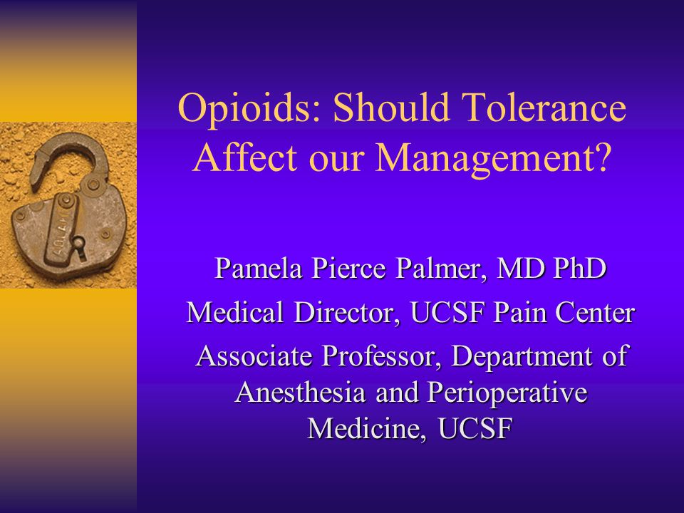 Opioids: Should Tolerance Affect our Management.