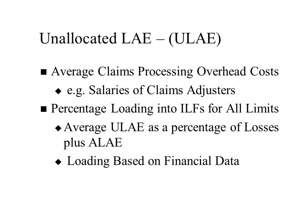 Unallocated LAE – (ULAE) Average Claims Processing Overhead Costs   e.g.