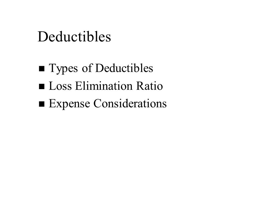 Types of Deductibles Loss Elimination Ratio Expense Considerations