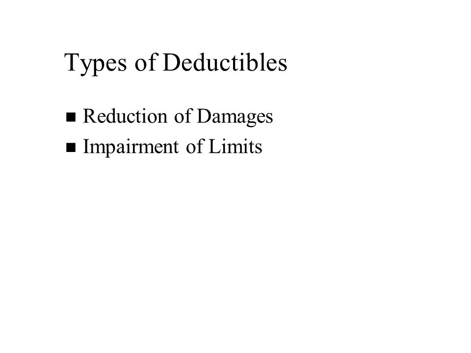 Types of Deductibles Reduction of Damages Impairment of Limits