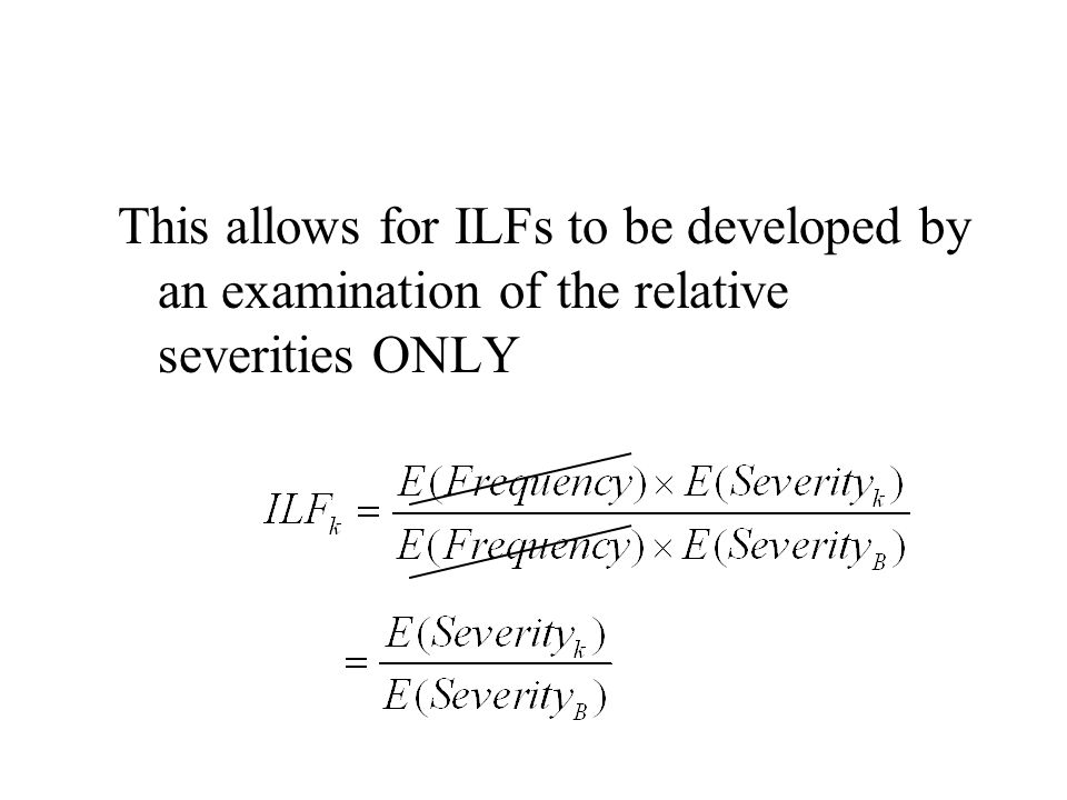 This allows for ILFs to be developed by an examination of the relative severities ONLY