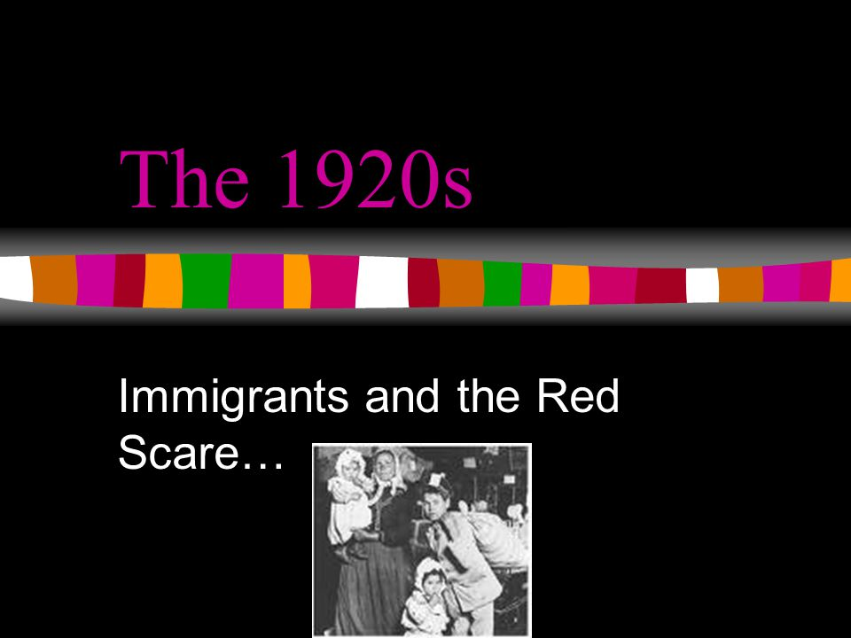 The 1920s Immigrants and the Red Scare…