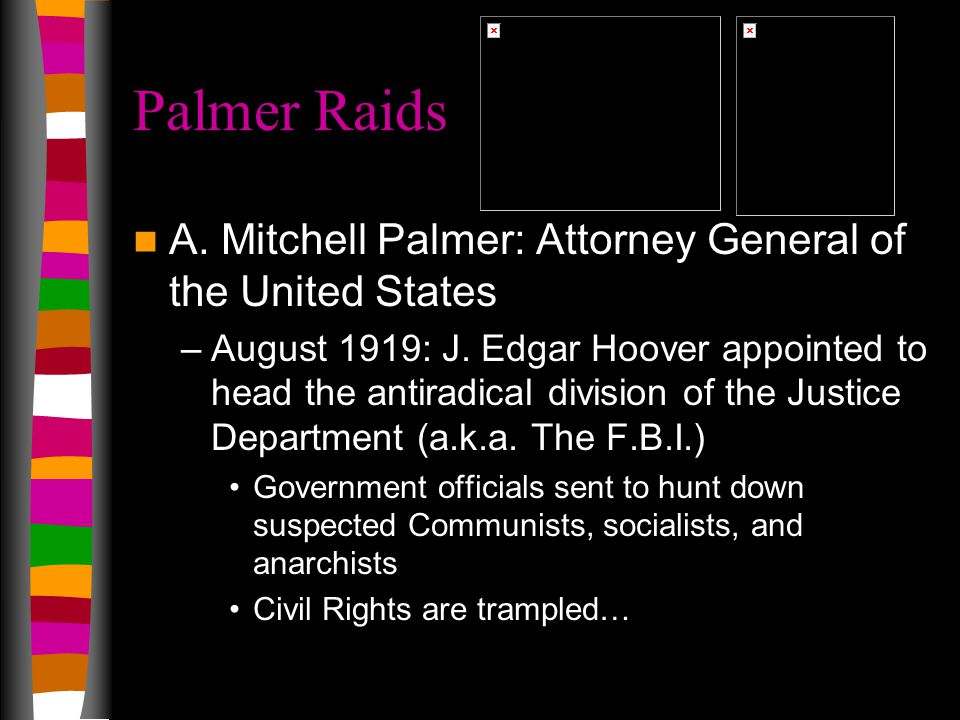 Palmer Raids A. Mitchell Palmer: Attorney General of the United States –August 1919: J.