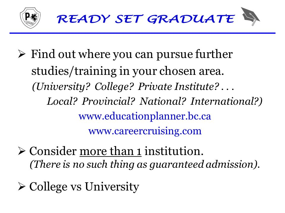  Find out where you can pursue further studies/training in your chosen area.