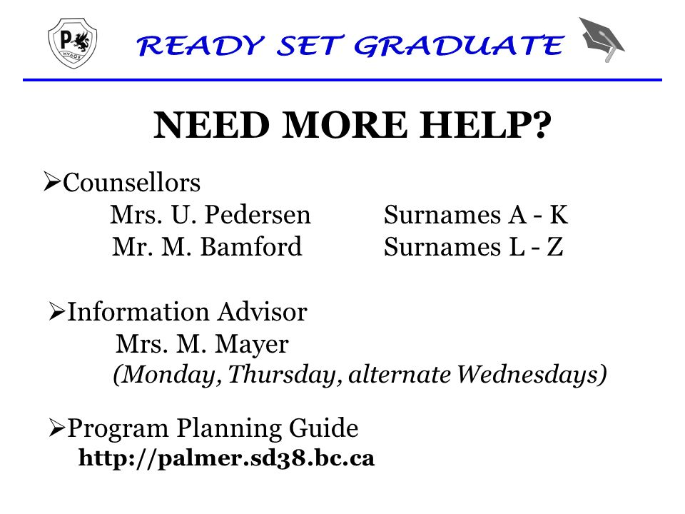 NEED MORE HELP.  Counsellors Mrs. U. Pedersen Surnames A - K Mr.