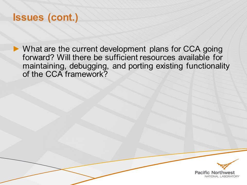 Issues (cont.) What are the current development plans for CCA going forward.