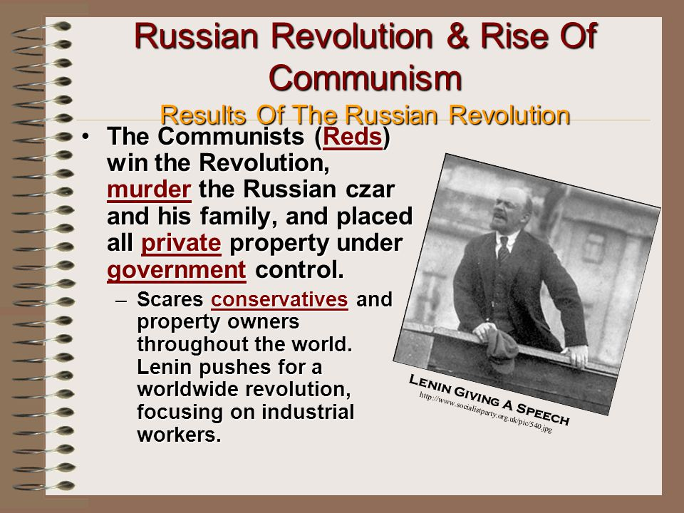 Russian Revolution & Rise Of Communism Results Of The Russian Revolution The Communists (Reds) win the Revolution, murder the Russian czar and his family, and placed all private property under government control.The Communists (Reds) win the Revolution, murder the Russian czar and his family, and placed all private property under government control.