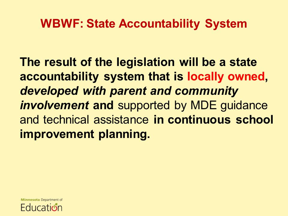 The result of the legislation will be a state accountability system that is locally owned, developed with parent and community involvement and supported by MDE guidance and technical assistance in continuous school improvement planning.