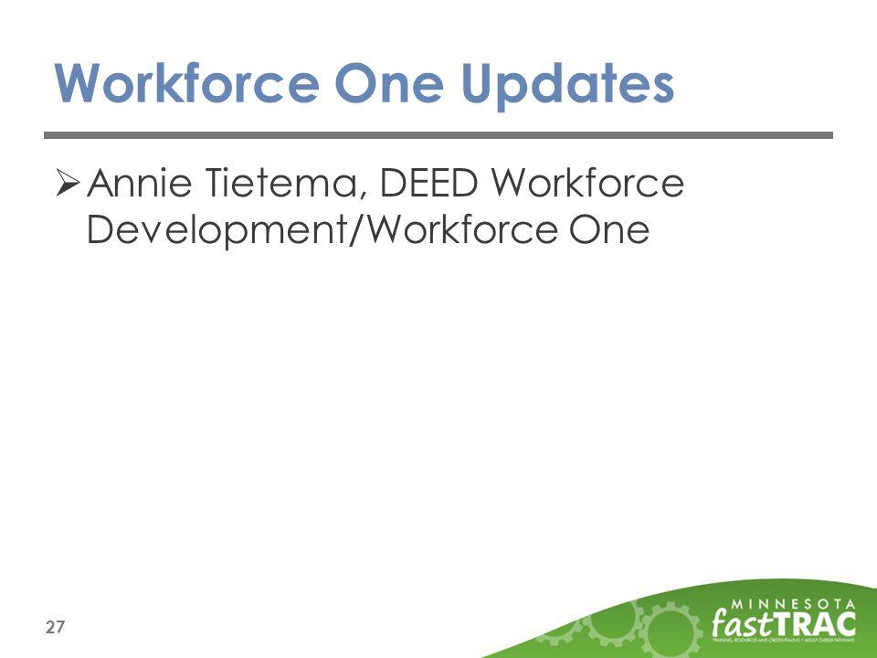 Workforce One Updates  Annie Tietema, DEED Workforce Development/Workforce One 27