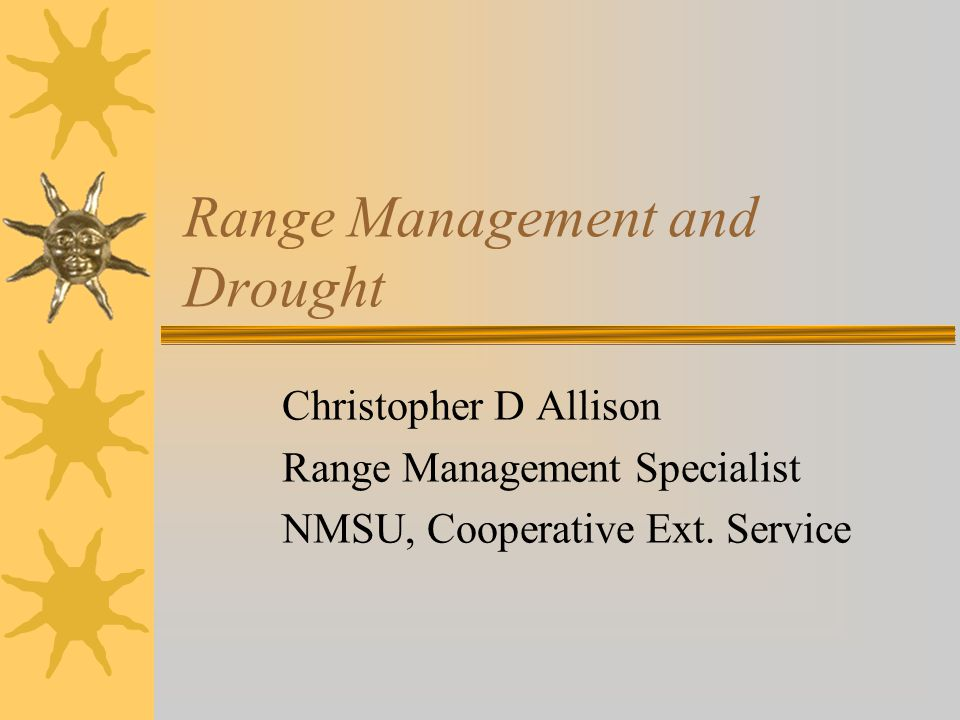 Range Management and Drought Christopher D Allison Range Management Specialist NMSU, Cooperative Ext.
