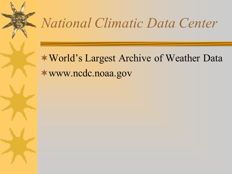 National Climatic Data Center  World's Largest Archive of Weather Data  www.ncdc.noaa.gov