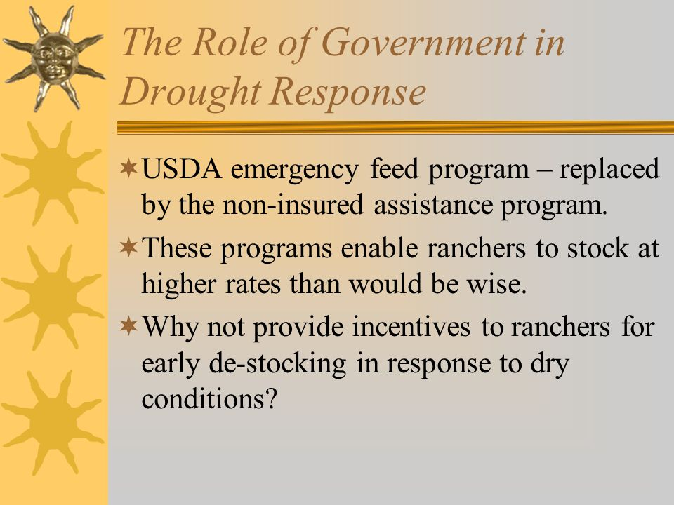 The Role of Government in Drought Response  USDA emergency feed program – replaced by the non-insured assistance program.
