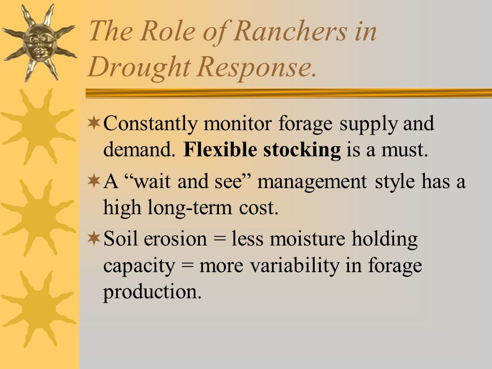 The Role of Ranchers in Drought Response.  Constantly monitor forage supply and demand.