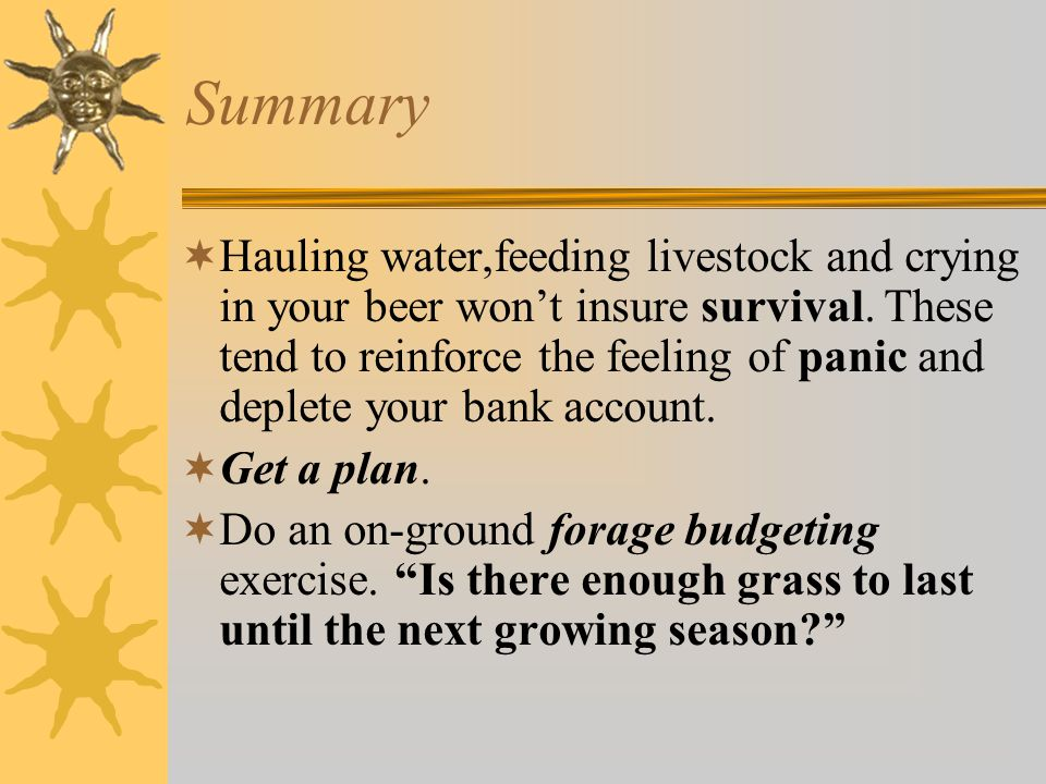 Summary  Hauling water,feeding livestock and crying in your beer won't insure survival.