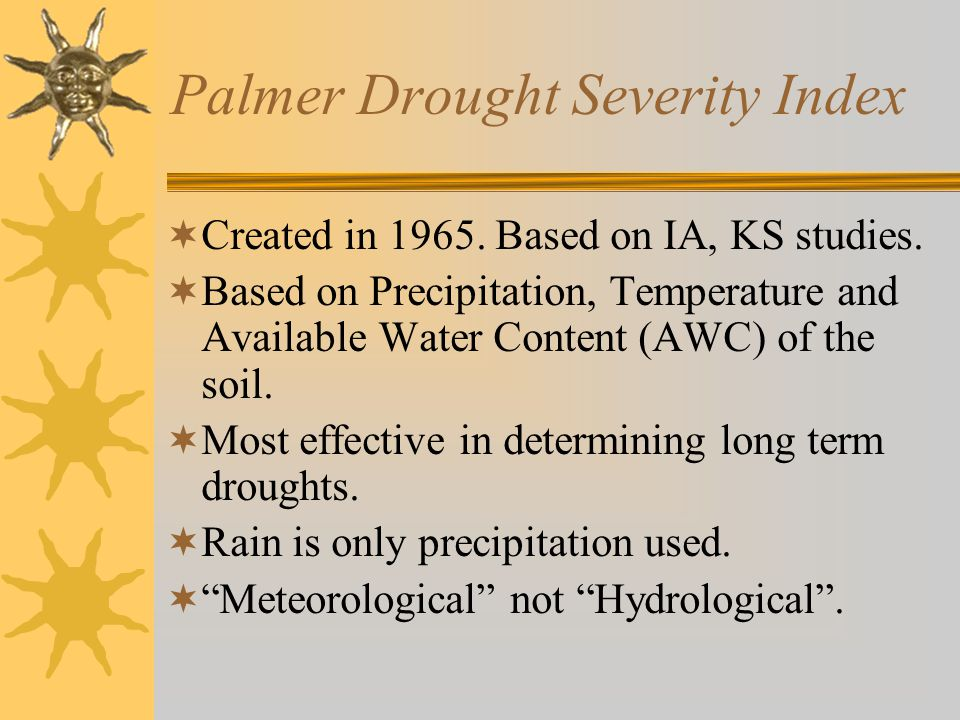 Palmer Drought Severity Index  Created in 1965. Based on IA, KS studies.