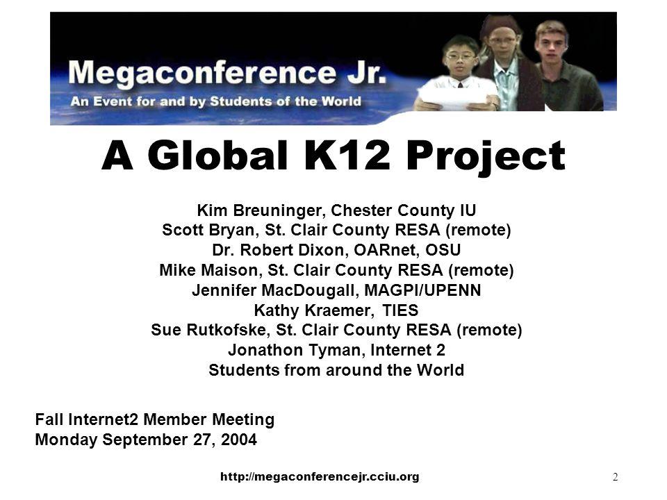 http://megaconferencejr.cciu.org 2 A Global K12 Project Kim Breuninger, Chester County IU Scott Bryan, St. Clair County RESA (remote) Dr. Robert Dixon