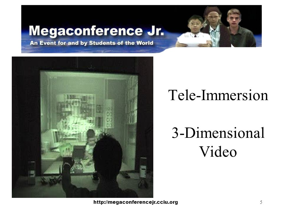 http://megaconferencejr.cciu.org 5 Tele-Immersion 3-Dimensional Video