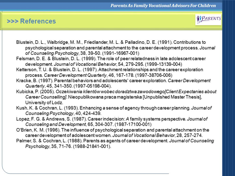 Parents As Family Vocational Advisors For Children >>> >>> References Blustein, D. L., Walbridge, M. M., Friedlander, M. L. & Palladino, D. E. (1991).