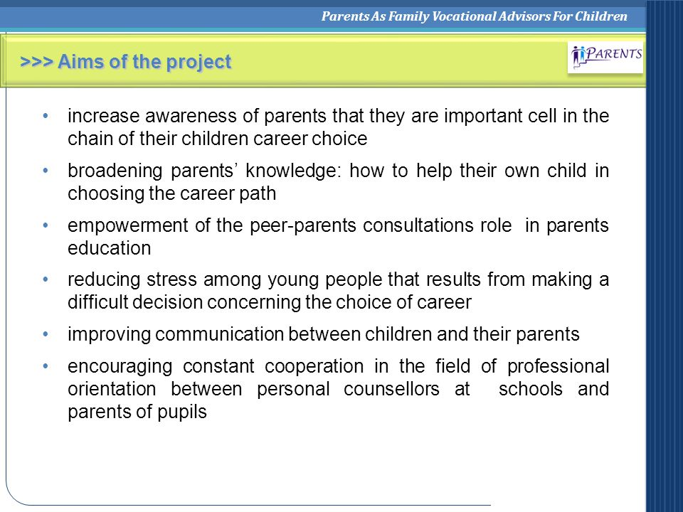 Parents As Family Vocational Advisors For Children >>> Aims of the project increase awareness of parents that they are important cell in the chain of