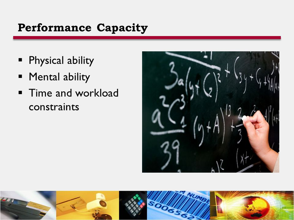 Performance Capacity  Physical ability  Mental ability  Time and workload constraints