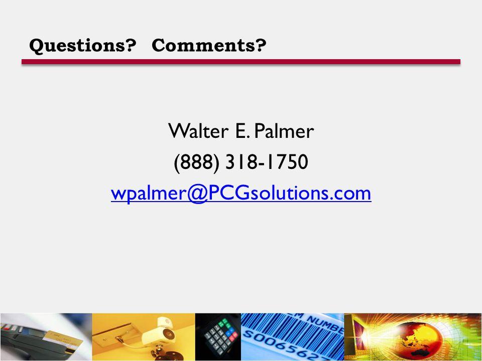 Questions? Comments? Walter E. Palmer (888) 318-1750 wpalmer@PCGsolutions.com