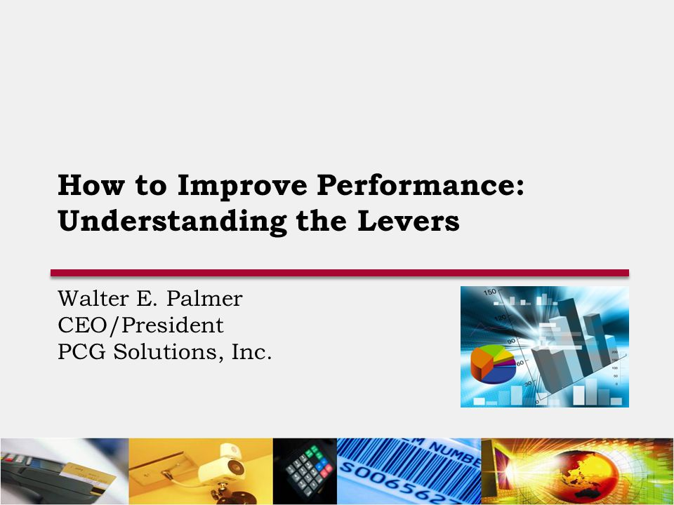How to Improve Performance: Understanding the Levers Walter E.