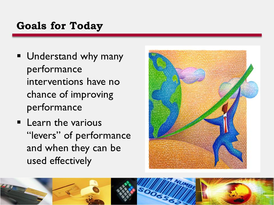 """Goals for Today  Understand why many performance interventions have no chance of improving performance  Learn the various """"levers"""" of performance an"""