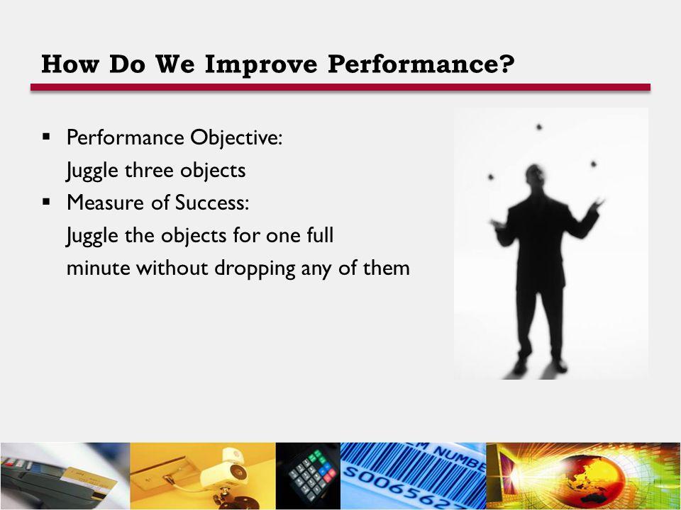 How Do We Improve Performance.