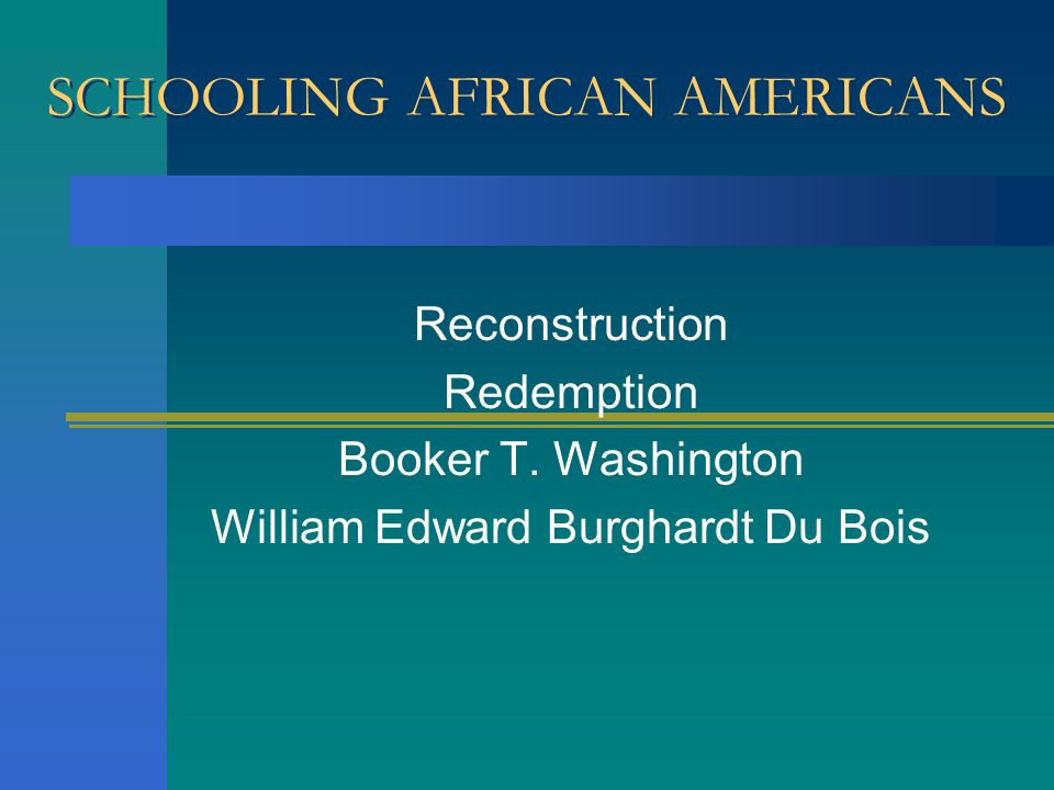 SCHOOLING AFRICAN AMERICANS Reconstruction Redemption Booker T.