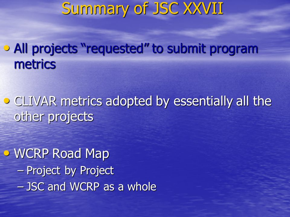"Summary of JSC XXVII All projects ""requested"" to submit program metrics All projects ""requested"" to submit program metrics CLIVAR metrics adopted by e"