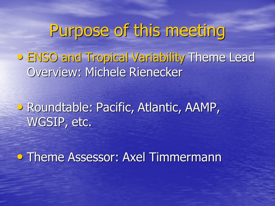 Purpose of this meeting ENSO and Tropical Variability Theme Lead Overview: Michele Rienecker ENSO and Tropical Variability Theme Lead Overview: Michel