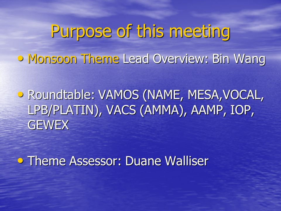 Purpose of this meeting Monsoon Theme Lead Overview: Bin Wang Monsoon Theme Lead Overview: Bin Wang Roundtable: VAMOS (NAME, MESA,VOCAL, LPB/PLATIN),