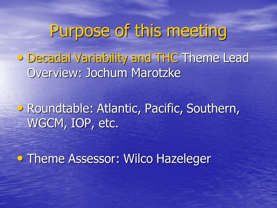 Purpose of this meeting Decadal Variability and THC Theme Lead Overview: Jochum Marotzke Decadal Variability and THC Theme Lead Overview: Jochum Marot
