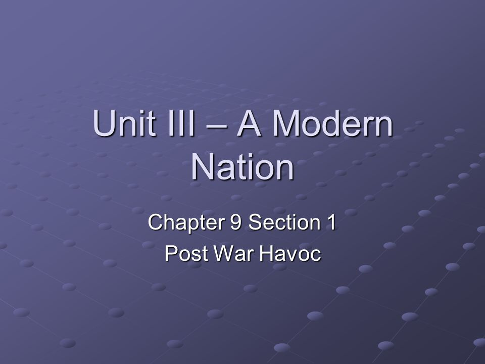 Unit III – A Modern Nation Chapter 9 Section 1 Post War Havoc