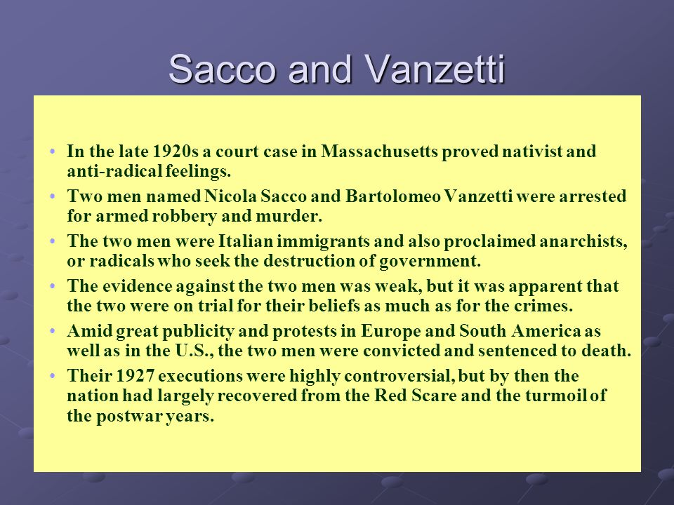 In the late 1920s a court case in Massachusetts proved nativist and anti-radical feelings. Two men named Nicola Sacco and Bartolomeo Vanzetti were arr