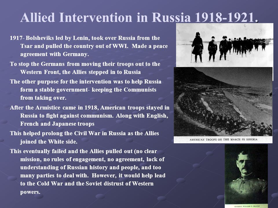 . Allied Intervention in Russia 1918-1921. 1917- Bolsheviks led by Lenin, took over Russia from the Tsar and pulled the country out of WWI. Made a pea