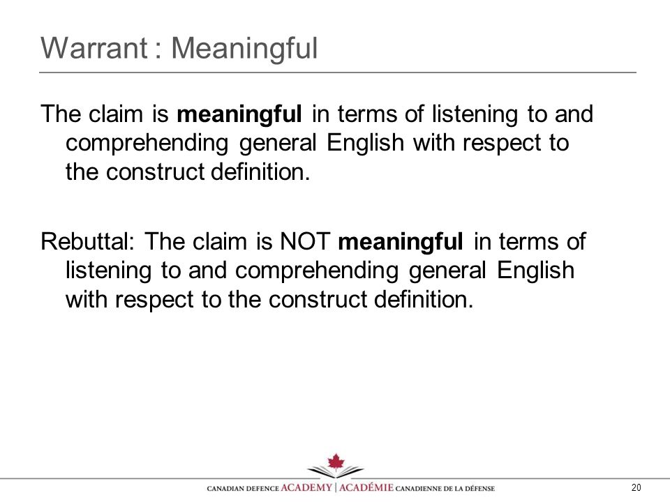 20 Warrant : Meaningful The claim is meaningful in terms of listening to and comprehending general English with respect to the construct definition.