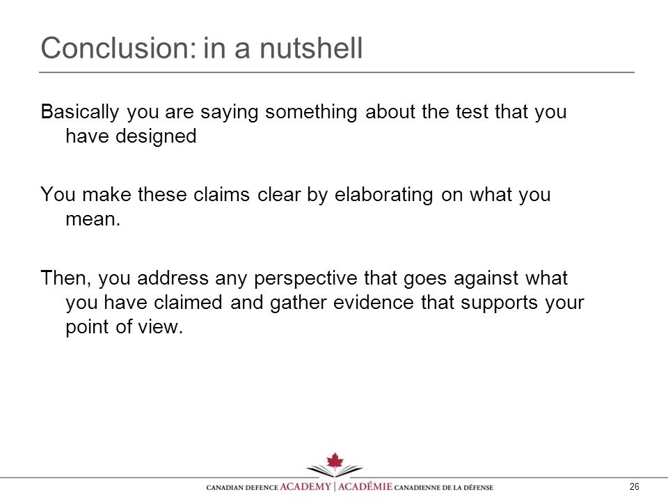 26 Conclusion: in a nutshell Basically you are saying something about the test that you have designed You make these claims clear by elaborating on what you mean.