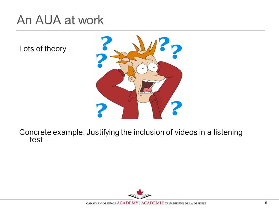 8 An AUA at work Lots of theory… Concrete example: Justifying the inclusion of videos in a listening test