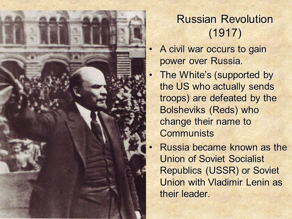 Russian Revolution (1917) A civil war occurs to gain power over Russia.A civil war occurs to gain power over Russia. The White's (supported by the US