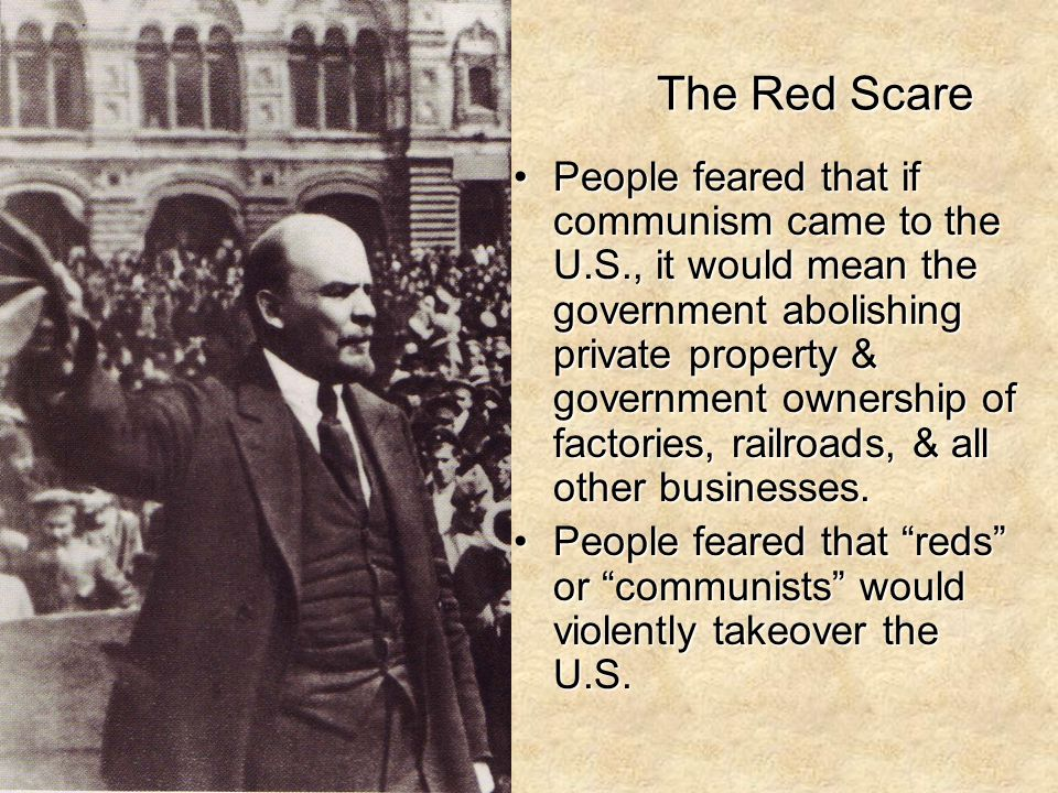 The Red Scare People feared that if communism came to the U.S., it would mean the government abolishing private property & government ownership of fac