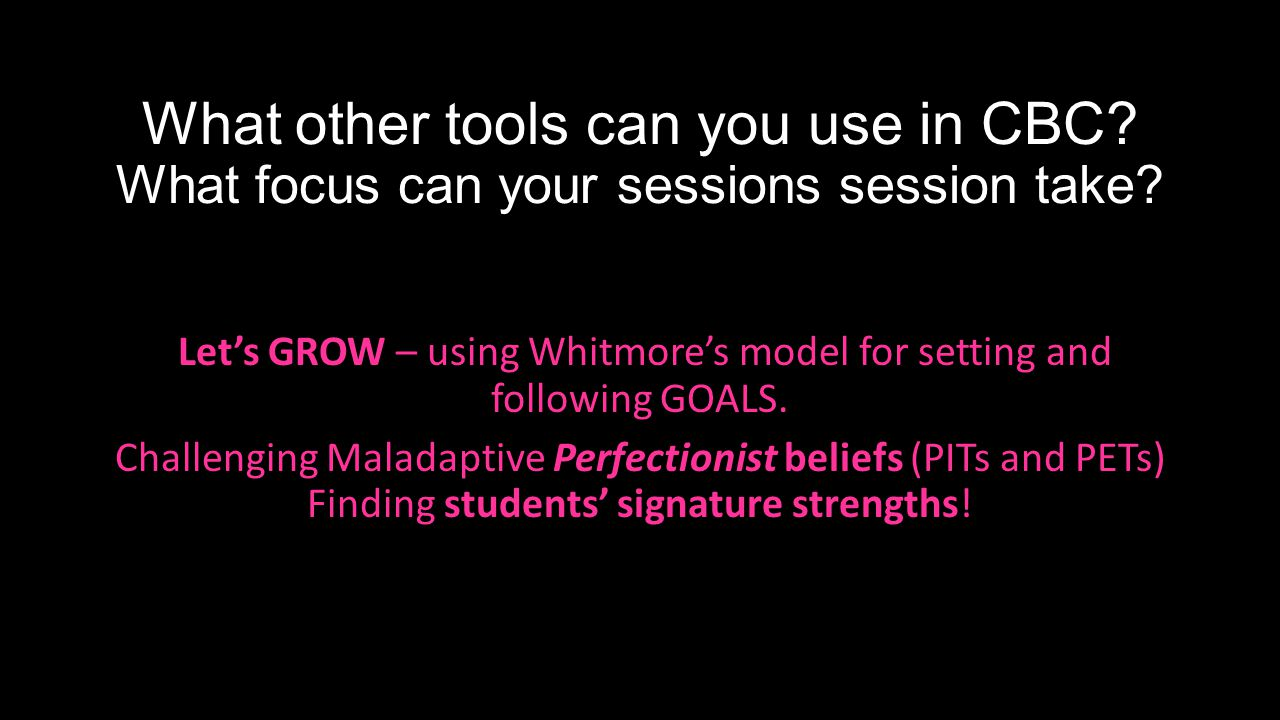 What other tools can you use in CBC. What focus can your sessions session take.