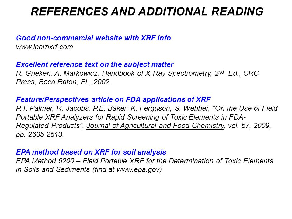 REFERENCES AND ADDITIONAL READING Good non-commercial website with XRF info www.learnxrf.com Excellent reference text on the subject matter R. Grieken