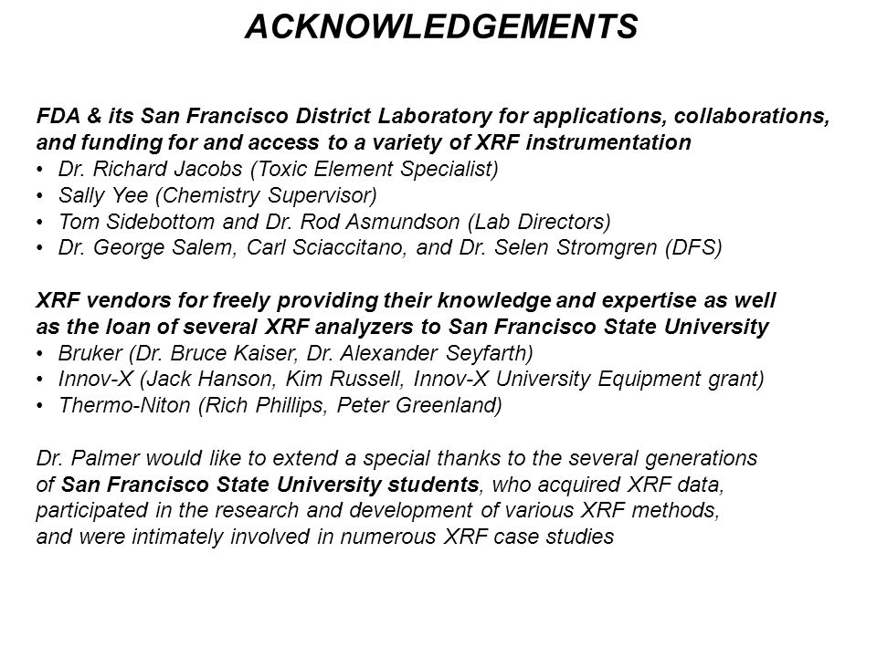 FDA & its San Francisco District Laboratory for applications, collaborations, and funding for and access to a variety of XRF instrumentation Dr. Richa