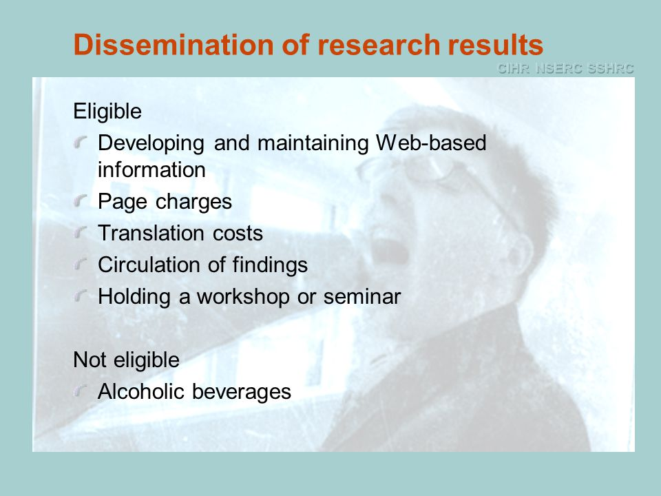 Dissemination of research results Eligible Developing and maintaining Web-based information Page charges Translation costs Circulation of findings Holding a workshop or seminar Not eligible Alcoholic beverages