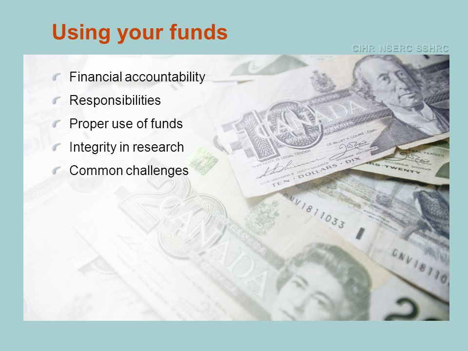 Using your funds Financial accountability Responsibilities Proper use of funds Integrity in research Common challenges