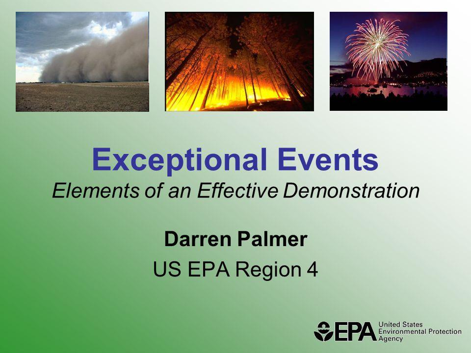 Exceptional Events Elements of an Effective Demonstration Darren Palmer US EPA Region 4