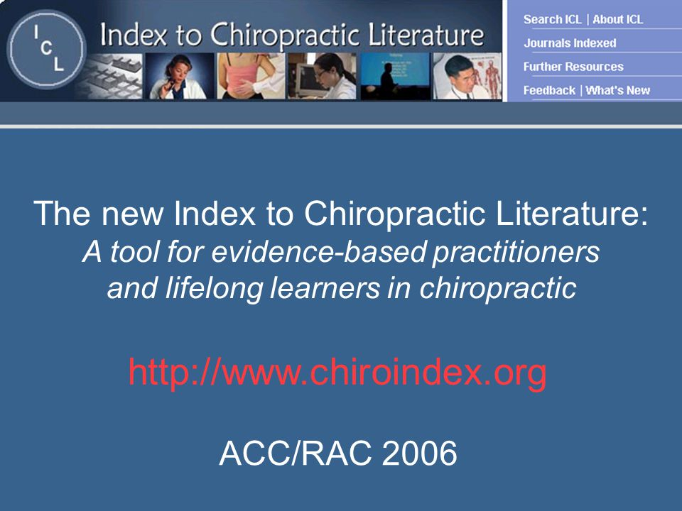 ICL Editor: Phyllis Harvey MLn ICL Co-Editor, Web Editor: Anne Taylor-Vaisey MLS Palmer College of Chiropractic harvey_p@palmer.edu 563-884-5529 Canadian Memorial Chiropractic College atvaisey@cmcc.ca 416-482-2340 x205