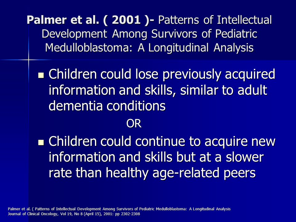 Palmer et al. ( 2001 )- Patterns of Intellectual Development Among Survivors of Pediatric Medulloblastoma: A Longitudinal Analysis Children could lose