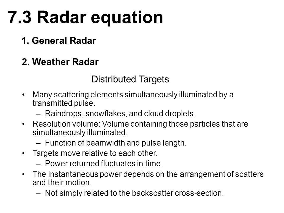 Rayleigh Scattering Law Applies to particles that are small compared to the wavelength ( ) of the radar.